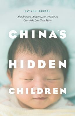 China's hidden children : abandonment, adoption, and the human costs of the one-child policy