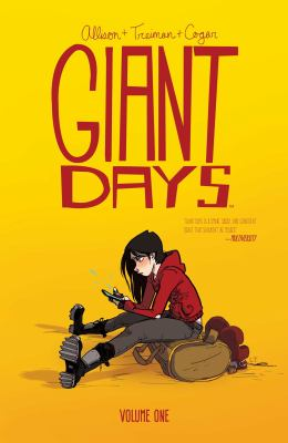 Giant days / created & written by John Allison ; illustrated by Lissa Treiman ; colors by Whitney Cogar ; letters by Jim Campbell ; cover by Lissa Treiman.