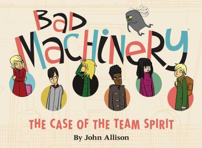 Bad machinery / by John Allison ; edited by James Lucas Jones & Jill Beaton ; designed by Keith Wood & Jason Storey.