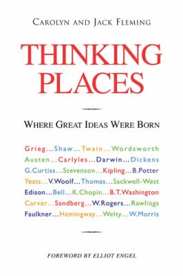 Thinking places : where great ideas were born / Carolyn and Jack Fleming.