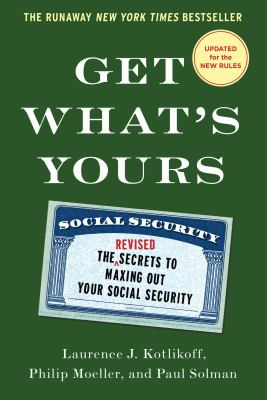 Get what's yours : the secrets to maxing out your Social Security revised and updated