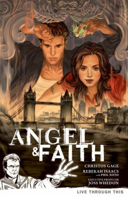 Angel & Faith. Season 9. Volume 1, Live through this / script, Christos Gage ; art, Rebekah Isaacs, Phil Noto ; colors, Dan Jackson ; letters, Richard Starkings, Jimmy Betancourt.