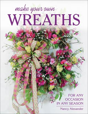 Make your own wreaths : for any occasion in any season
