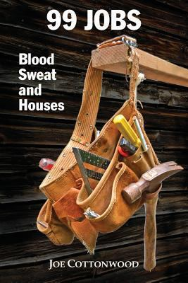 99 jobs : blood, sweat, and houses