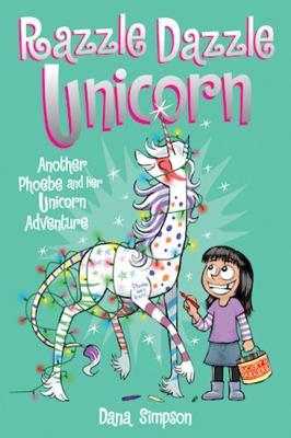 Razzle dazzle unicorn : another Phoebe and her unicorn adventure