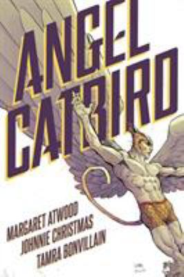 Angel Catbird / story by Margaret Atwood ; illustrations by Johnnie Christmas ; colors by Tamra Bonvillain ; letters by Nate Piekos of Blambot.