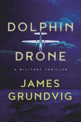 Dolphin drone : a military thriller