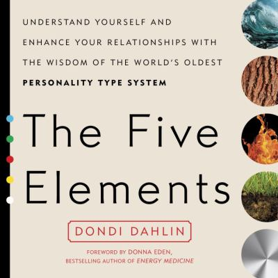 The five elements : understand yourself and enhance your relationships with the wisdom of the world's oldest personality type system