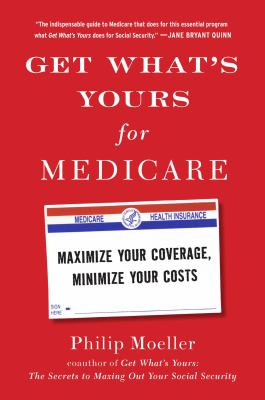 Get what's yours for Medicare : maximize your coverage, minimize your costs
