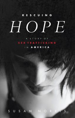 Rescuing Hope : a story of sex trafficking in America