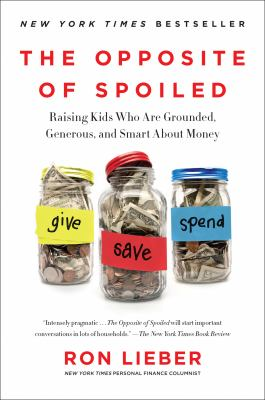 The opposite of spoiled : raising kids who are grounded, generous, and smart about money