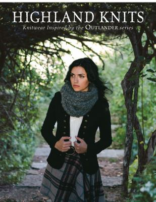 Highland knits : knitwear inspired by the Outlander series.