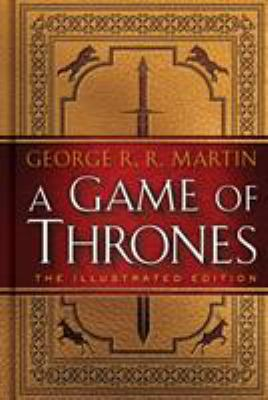 A game of thrones : the illustrated edition. Book One of a Song of Ice and Fire