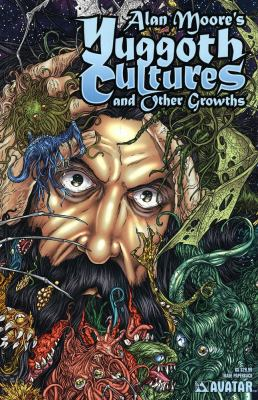 Alan Moore's Yuggoth cultures and other growths : a collection of stories / written by Alan Moore ; with additional stories written by Antony Johnston.