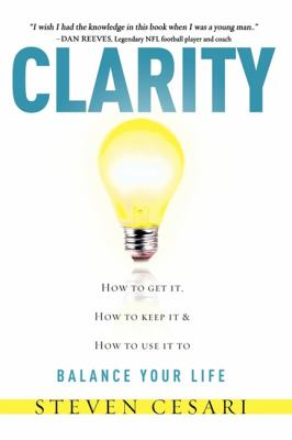 Clarity : how to get it, how to keep it & how to use it to balance your life