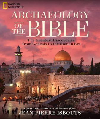 Archaeology of the Bible : the greatest discoveries from Genesis to the Roman era