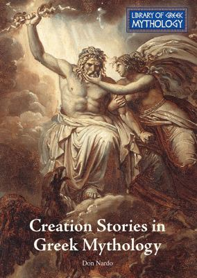 Creation stories in Greek mythology / by Don Nardo.
