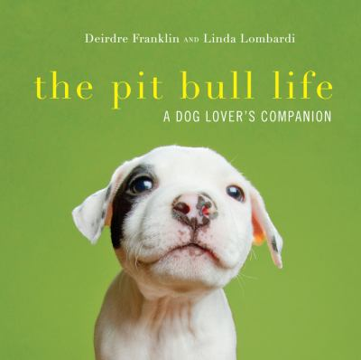 The pit bull life : a dog lover's companion