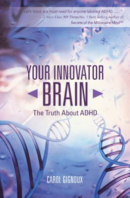 Your Innovator Brain : The Truth About ADHD.