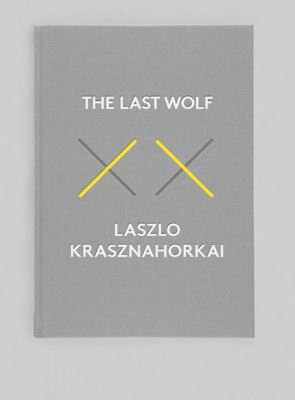 The last wolf ; & Herman : the game warden & the death of a craft / László Krasznahorkai ; translated from the Hungarian by George Szirtes and John Batki.