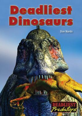 Deadliest dinosaurs / by Don Nardo.