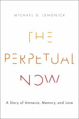 The perpetual now : a story of amnesia, memory, and love