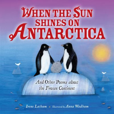 When the sun shines on Antarctica : and other poems about the frozen continent