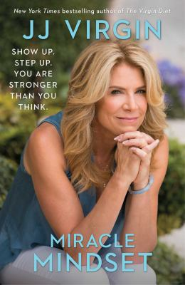 Miracle mindset : show up, step up, you are stronger than you think