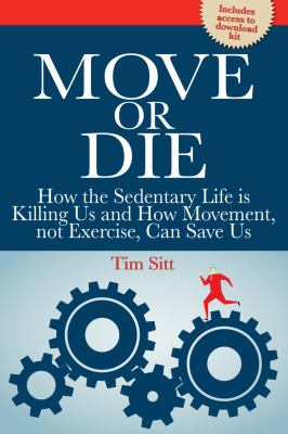 Move or die : how the sedentary life is killing us and how movement, not exercise, can save us