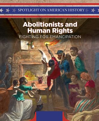 Abolitionists and human rights : fighting for emancipation