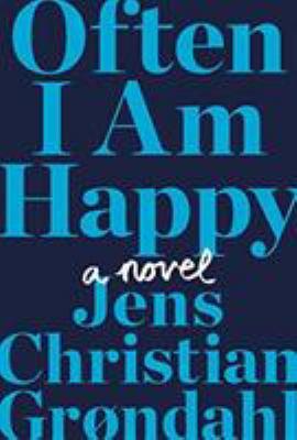 Often I am happy : a novel