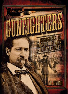 Gunfighters : a chronicle of dangerous men and violent death