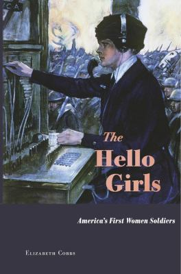 The hello girls : America's first women soldiers