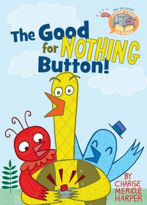 The good for nothing button / by [Mo Willems and] Charise Mericle Harper.