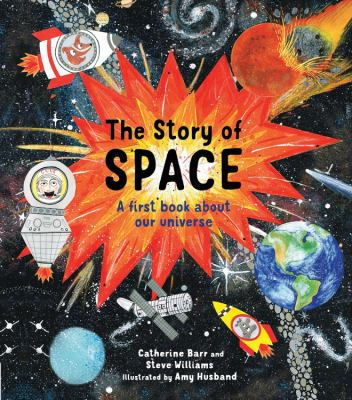 The story of space : a first book about our universe / Catherine Barr and Steve Williams ; illustrated by Amy Husband.