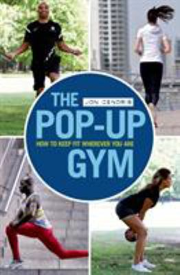 The pop-up gym : how to keep fit wherever you are