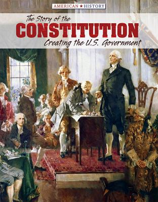 The story of the constitution : creating the U.S. government