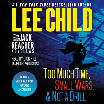 Three more Jack Reacher novellas : Too much time, Small wars, & Not a drill