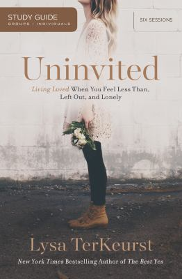 Uninvited : living loved when you feel less than, left out, and lonely ; study guide /six sessions