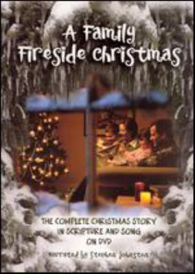 A family fireside Christmas : the complete Christmas story in scripture and song