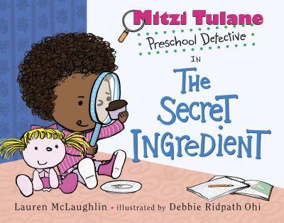 Mitzi Tulane, preschool detective, in The secret ingredient