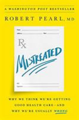 Mistreated : why we think we're getting good health care and why we're usually wrong