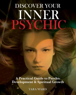 Discover your inner psychic : focus your energies to gain better understanding of yourself and others