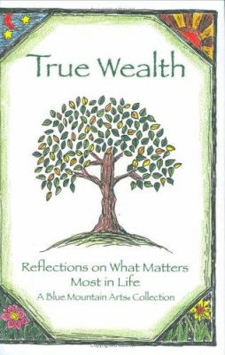True wealth : reflections on what matters most in life : a Blue Mountain Arts collection