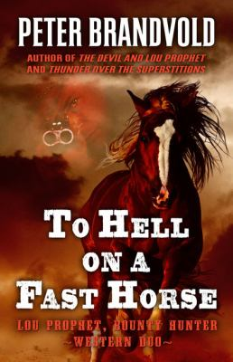 To hell on a fast horse : a western duo : Lou Prophet, bounty hunter