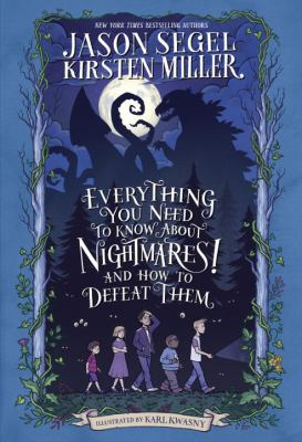 Everything you need to know about Nightmares! and how to defeat them : the Nightmares! handbook / Jason Segel, Kirsten Miller ; illustrated by Karl Kwasny.