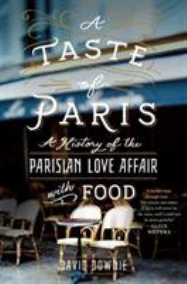A taste of Paris : a history of the Parisian love affair with food