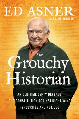 The grouchy historian : an old-time lefty defends our Constitution against right-wing hypocrites and nutjobs
