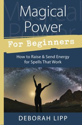 Magical power for beginners : how to raise & send energy for spells that work
