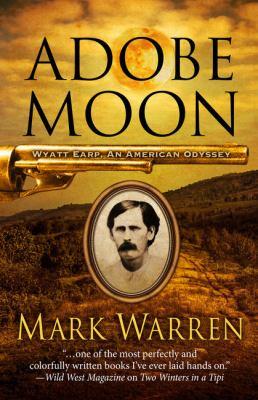 Adobe moon : Wyatt Earp, an American odyssey